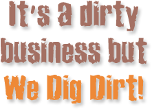 Its a dirty business but We Dig Dirt!